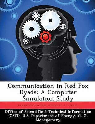 Communication in rouge Fox Dyads A Computer Simulation Study by Office of Scientific & Technical Informa