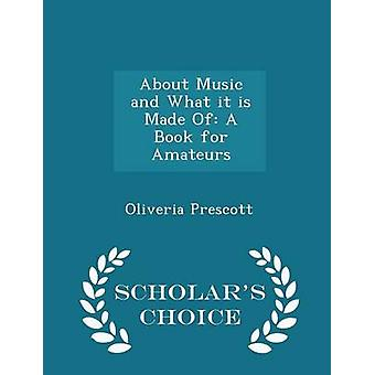 About Music and What it is Made Of A Book for Amateurs  Scholars Choice Edition by Prescott & Oliveria