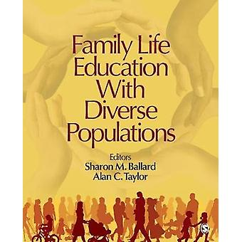 Family Life Education With Diverse Populations by Ballard & Sharon M.
