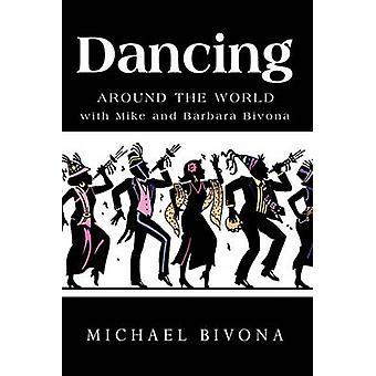 Dancing Around the World with Mike and Barbara Bivona by Michael Bivona & Bivona