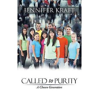 Called to Purity A Chosen Generation by Kraft & Jennifer