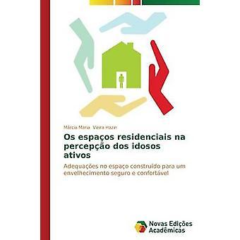 Os espaos residenciais na percepo dos idosos ativos by Vieira Hazin Mrcia Maria