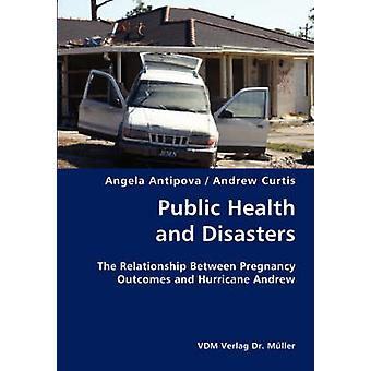 Public Health and Disasters The Relationship Between Pregnancy Outcomes and Hurricane Andrew by Antipova & Angela