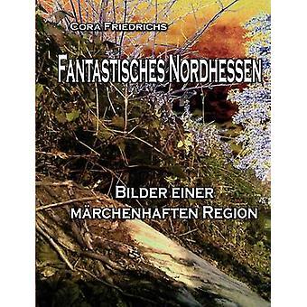 Fantastisches Nordhessen por Friedrichs y Cora