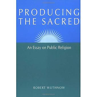 Producerar det heliga: en essä om allmänheten Religion (offentliga uttryck för Religion i Amerika): en uppsats om offentliga Religion (offentliga uttryck för Religion i Amerika)