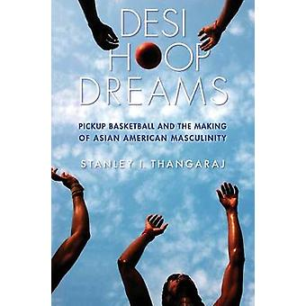 Desi Hoop Dreams - Pickup Basketball and the Making of Asian American