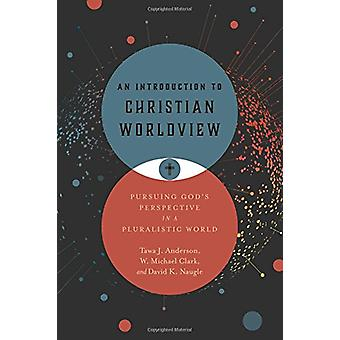 An Introduction to Christian Worldview - Pursuing God's Perspective in
