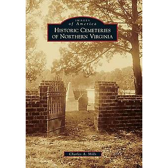 Historic Cemeteries of Northern Virginia by Charles A Mills - 9781467