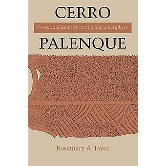 Cerro Palenque - Power and Identity on the Maya Periphery by Rosemary