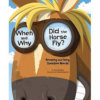 When and Why Did the Horse Fly? - Knowing and Using Question Words by
