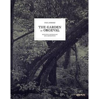 Paul Strand - the Garden at Orgeval - Selection and Essay by Joel Meyer