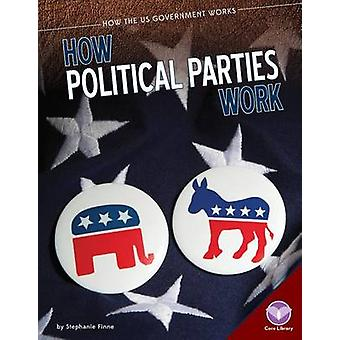 How Political Parties Work by Stephanie Finne - 9781624036347 Book