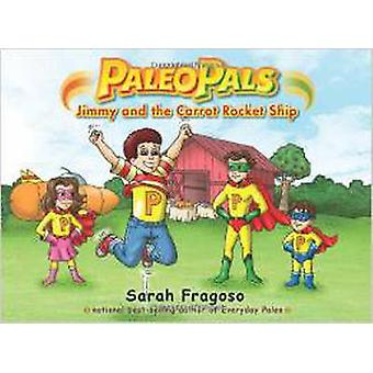 Paleo Pals - Jimmy and the Carrot Rocket Ship by Sarah Fragoso - 97819