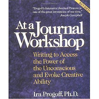 At a Journal Workshop  Writing to Access the Power of the Unconscious and Evoke Creative Ability by Ira Progoff