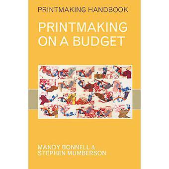 Printmaking on a Budget by Mandy Bonnell - Steve Mumberson - 97807136
