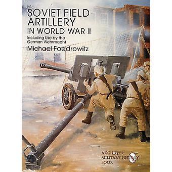 Soviet Field Artillery in World War II Including Use by the German We