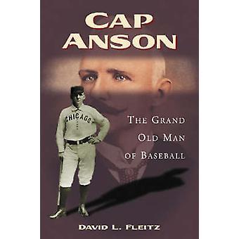 Cap Anson - The Grand Old Man of Baseball by David L. Fleitz - 9780786