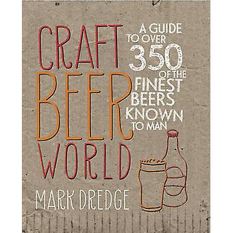 Craft Beer World - A Guide to Over 350 of the Finest Beers Known to Ma