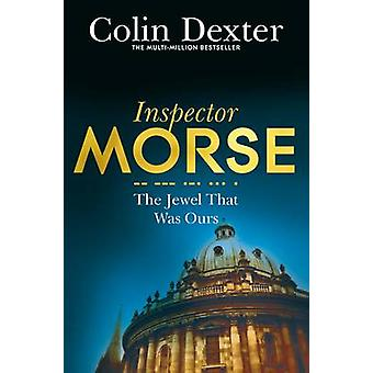 The Jewel That Was Ours (New Edition) by Colin Dexter - 9781447299240