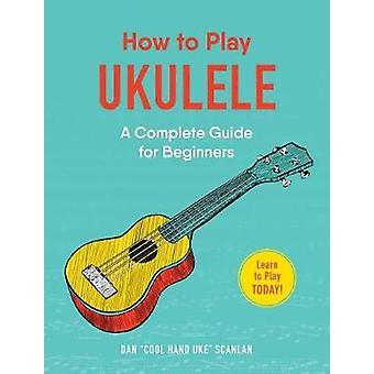 Gewusst wie: Ukulele - eine komplette Anleitung für Anfänger von How to Uk spielen spielen