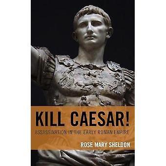 Kill Caesar! - Assassination in the Early Roman Empire by Kill Caesar!