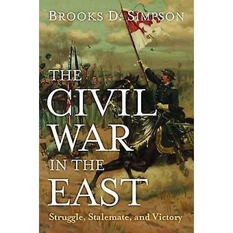 The Civil War in the East - Struggle - Stalemate - and Victory by D. S