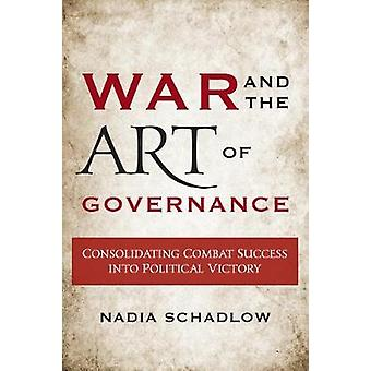 War and the Art of Governance - Consolidating Combat Success into Poli