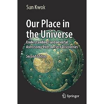 Our Place in the Universe - Understanding Fundamental Astronomy from A