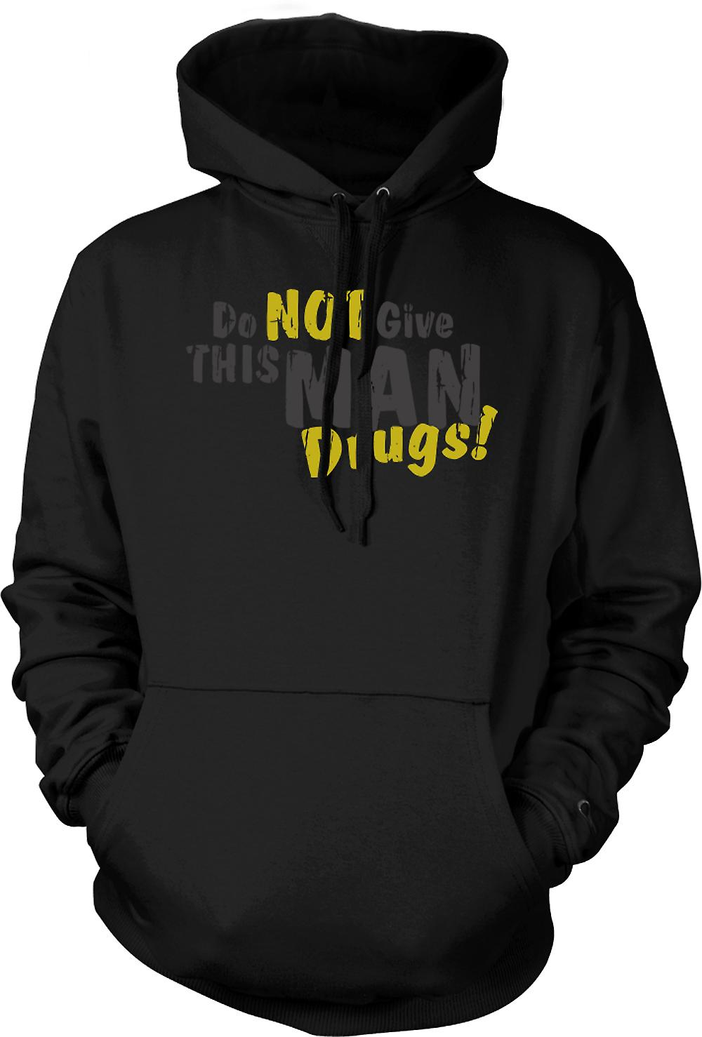 Mens Hoodie - Do Not Give This Man Drugs - Funny