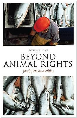 Beyond Animal Rights - Food - Pets and Ethics by Tony Milligan - 97814