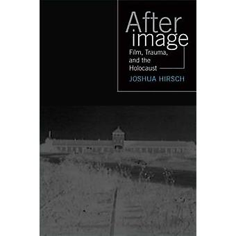 Afterimage - Film - Trauma - and the Holocaust by Joshua Hirsch - 9781