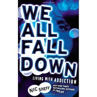 We alle naar beneden vallen: Leven met verslaving