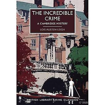 The Incredible Crime: A Cambridge Mystery (British Library Crime Classics)