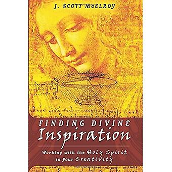 Finding Divine Inspiration: Working with the Holy Spirit in Your Creativity