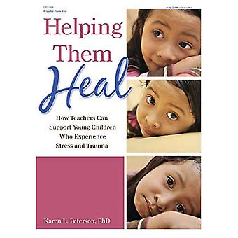 Helping Them Heal: How Teachers Can Help Young Children Who Experience Trauma