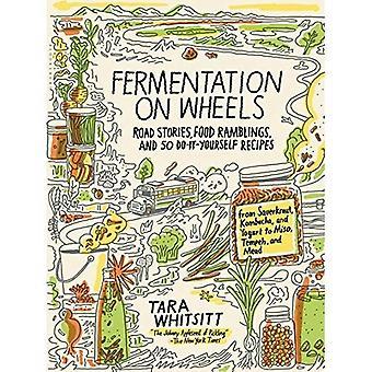 Fermentation sur roues: histoires de route, divagations de nourriture et 50 recettes de bricolage de choucroute, Kombucha et yogourt au Miso et Tempeh Mead