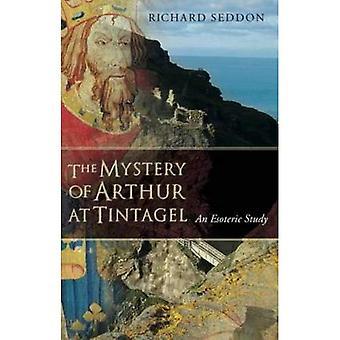 Mysteriet med Arthur på Tintagel: en esoteriska studie