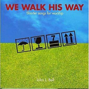 We Walk His Way: Shorter Songs for Worship