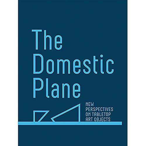 The Domestic Plane  nouveau Perspectives on Tabletop Art Objects