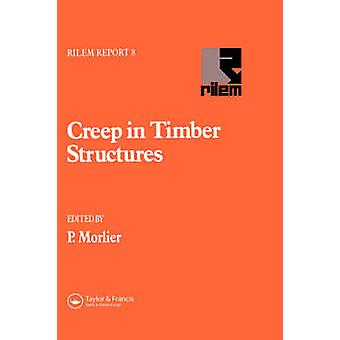 Creep in Timber Structures by Morlier & P.