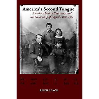 Amerikas zweite Zunge indianische Erziehung und den Besitz des englischen 18601900 von Spack & Ruth