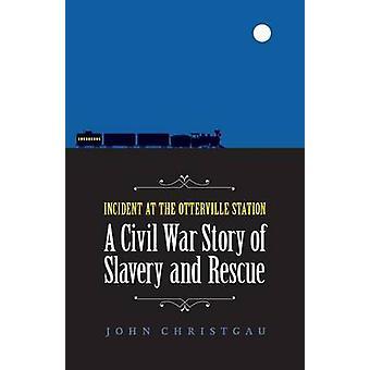 Incidente na estação Otterville A Guerra Civil história de escravidão e resgate por Christgau & João
