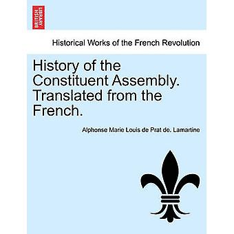 History of the Constituent Assembly. Translated from the French. by Lamartine & Alphonse Marie Louis de Prat