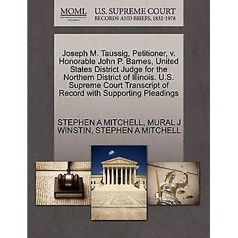 Joseph M. Taussig Petitioner v. Honorable John P. Barnes United States District Judge for the Northern District of Illinois. U.S. Supreme Court Transcript of Record with Supporting Pleadings by MITCHELL & STEPHEN A