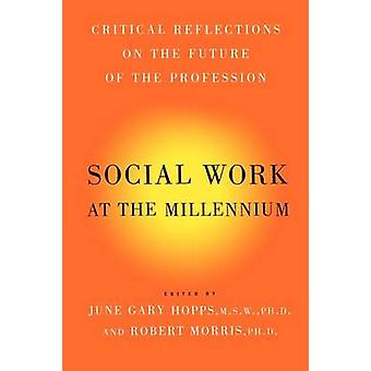 Social Work at the Millennium Critical Reflections on the Future of the Profession by Morris & Robert