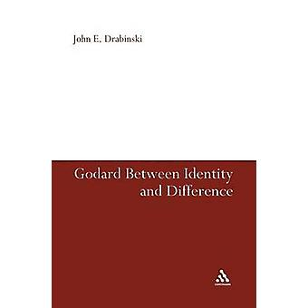 Godard Between Identity and Difference by Drabinski & John E.
