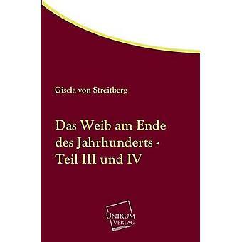 Das Weib Am Ende Des Jahrhunderts  Teil III Und IV by Von Streitberg & Gisela