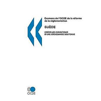 Examens de lOCDE de la rforme de la rglementation Examens de lOCDE de la rforme de la rglementation  Sude 2007  Crer les conditions dune croissance soutenue by OECD Publishing