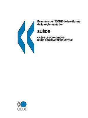 ExaPour des hommes de lOCDE de la rforme de la rgleHommestation ExaPour des hommes de lOCDE de la rforme de la rgleHommestation  Sude 2007  Crer les conditions dune croissance soutenue by OECD Publishing