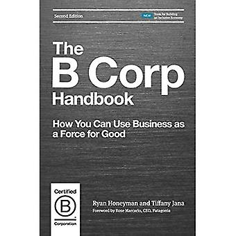 The B Corp Handbook: How You Can Use Business as a� Force for Good